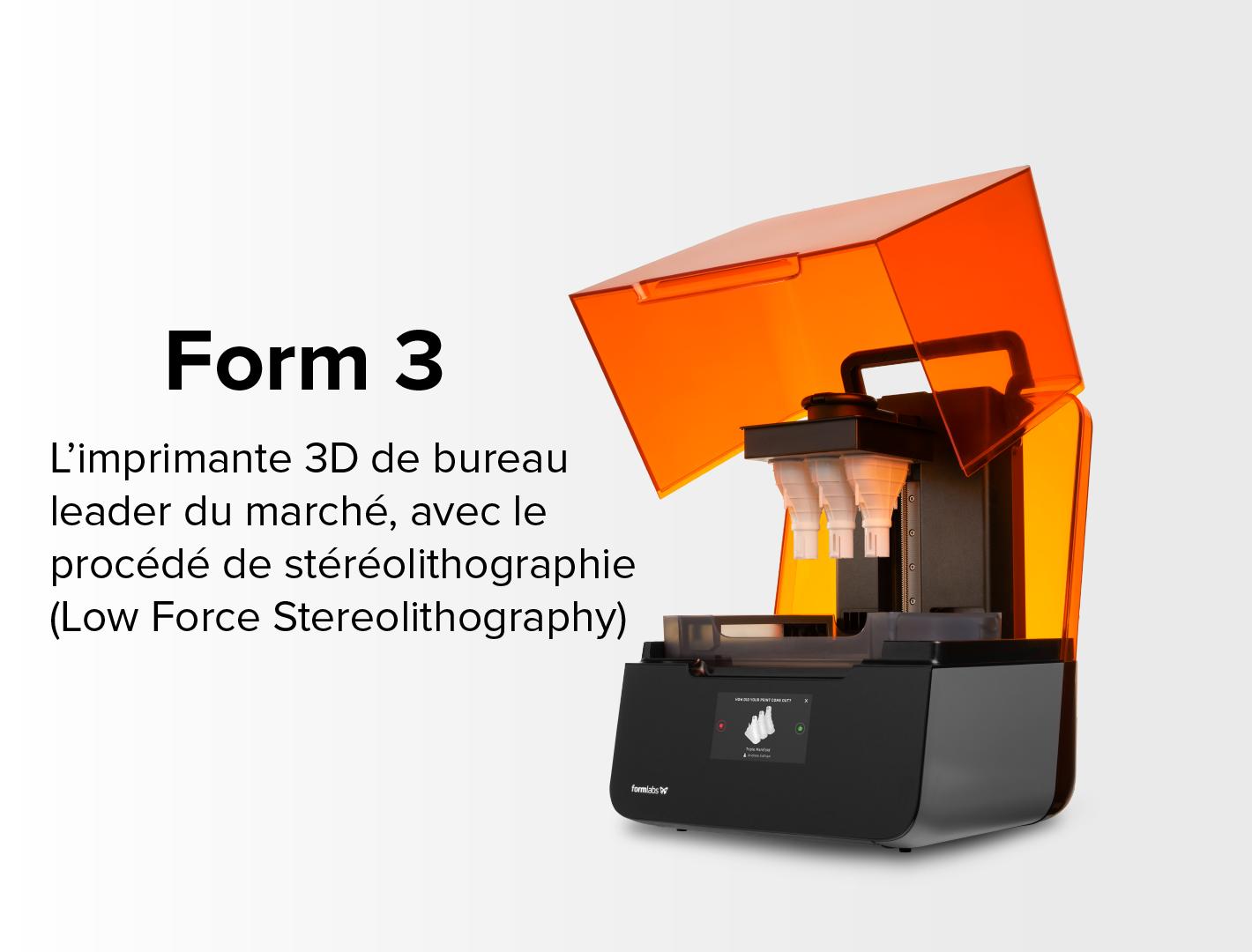 Form 3 - L'imprimante 3D de bureau leader du marché, avec le procédé de stéréolithgraphie (Low Force Stereolithography)